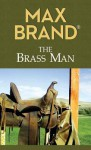 The Brass Man - Max Brand