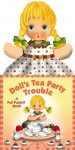 Doll's Tea Party Trouble: A Pull-Puppet Book - Betty Schwartz, Susanna Ronchi
