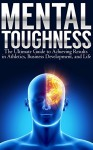 Mental Toughness: The Ultimate Guide to Achieving Results in Athletics, Business Development, and Life (FREE SOUNDTRACKS) - Michael Walker
