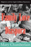 Family Love In The Diaspora: Migration And The Anglo Caribbean Experience (Memory And Narrative) - Mary Chamberlain