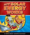 How Solar Energy Works - Jennifer Swanson, Glen Mullaly