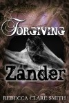 Forgiving Zander - Rebecca Clare Smith