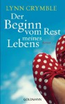 Der Beginn vom Rest meines Lebens: Roman (German Edition) - Lynn Crymble, Andrea Brandl