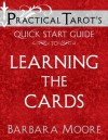 Practical Tarot's Quick Start Guide to Learning the Cards (Practical Tarot's Quick Start Guides) - Barbara Moore