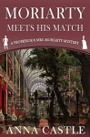 Moriarty Meets His Match: A Professor & Mrs. Moriarty Mystery (The Professor & Mrs. Moriarty Mystery Series Book 1) - Anna Castle
