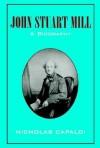 John Stuart Mill: A Biography - Nicholas Capaldi