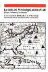 LaSalle, the Mississippi, and the Gulf: Three Primary Documents - Robert S. Weddle, Patricia Kay Galloway, Mary Christine Morkovsky, Ann Linda Bell