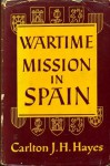 Wartime Mission in Spain - Carlton J.H. Hayes