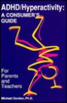 ADHD/Hyperactivity: A Consumer's Guide for Parents and Teachers - Michael Gordon