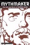 Mythmaker:: The Life and Work of George Lucas - John Baxter