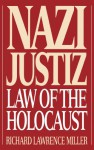 Nazi Justiz: Law of the Holocaust - Richard L. Miller