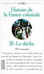 Histoire de la France coloniale. Tome 3, Le déclin (1931 à nos jours) - Catherine Coquery-Vidrovitch, Charles-Robert Ageron