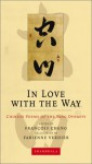 In Love with the Way: Chinese Poems of the Tang Dynasty (The Calligrapher's Notebooks) - François Cheng