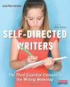 Self-Directed Writers: The Third Essential Element in the Writing Workshop - Leah Mermelstein, Matt Glover