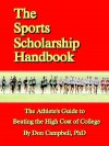 The Sports Scholarship Handbook: The Athlete's Guide to Beating the High Cost of College - Don Campbell