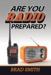 Are You Radio Prepared? - Brad Smith