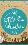 Als Gott ein Kaninchen war: Roman (German Edition) - Sarah Winman, Carolin Müller