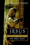 Jesus and the Fundamentalism of His Day - William Loader