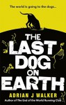 The Last Dog on Earth - Adrian J. Walker