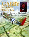 Gabby: A Fighter Pilot's Life (Schiffer Military History) - Francis Gabreski, Carl Molesworth