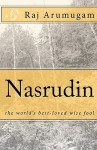 Nasrudin: The World's Best-Loved Wise Fool - Raj Arumugam
