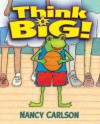Think Big! - Nancy Carlson