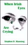 When Irish Eyes Are Crying - Stephen D. Manning