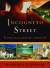 Incognito Street: How Travel Made Me a Writer - Barbara Sjoholm