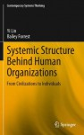 Systemic Structure Behind Human Organizations: From Civilizations to Individuals (Contemporary Systems Thinking) - Yi Lin, Bailey Forrest