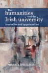 The Humanities and the Irish University: Anomalies and Opportunities - Michael O'Sullivan