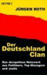 Der Deutschland Clan Das Skrupellose Netzwerk Aus Politikern, Top Managern Und Justiz - Jürgen Roth