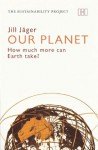 Our Planet: How much more can Earth take? - Jill Jäger, Lisa Bohunovsky, Stefan Giljum, Fritz Hinterberger, Ines Omann