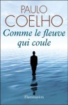 Comme le fleuve qui coule (French Edition) - Paulo Coelho