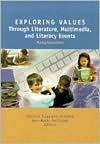 Exploring Values Through Literature, Multimedia, and Literacy Events: Making Connections - Patricia Ruggiano Schmidt, Patricia Ruggiano (Ed.) Ruggiano Schmidt, International Reading Association
