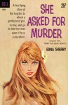 She Asked for Murder - Edna Sherry