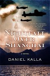 Nightfall Over Shanghai: A Novel - Daniel Kalla