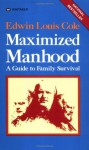 Maximized Manhood: A Guide to Family Survival - Edwin Louis Cole