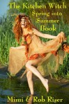 The Kitchen Witch Spring into Summer Book (The Kitchen Witch Collection) - Mimi Riser, Rob Riser