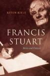 Francis Stuart: Artist and Outcast - Kevin Kiely
