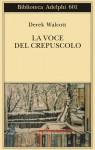 La voce del crepuscolo - Derek Walcott, Matteo Campagnoli, Marina Antonielli