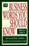 The Business Words You Should Know: 1500 Essential Words to Build the Vocabulary You Need For.. - Brian Tarcy
