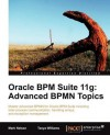 Oracle Bpm Suite 11g: Advanced Bpmn Topics - Mark Nelson, Tanya Williams