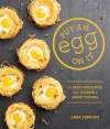 Put an Egg on It: 70 Delicious Dishes That Deserve a Sunny Topping - Lara Ferroni