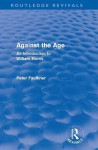 Against the Age (Routledge Revivals): An Introduction to William Morris - John Smith, Peter Faulkner