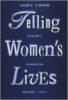 Telling Women's Lives: Subject/Narrator/Reader/Text - Judy Long