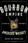 Bourbon Empire: The Past and Future of America's Whiskey - Reid Mitenbuler