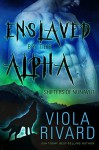 Enslaved by the Alpha - Viola Rivard