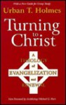Turning to Christ: A Theology of Evangelization and Renewal - Urban Tigner Holmes