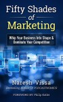 Fifty Shades Of Marketing: Whip Your Business Into Shape & Dominate Your Competition - Naresh Vissa, Philip Kotler