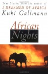 African Nights: True Stories from the Author of I Dreamed of Africa - Kuki Gallmann